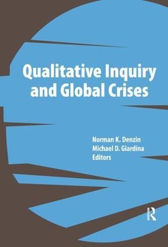 Qualitative Inquiry and Global Crises - International Congress of Qualitative Inquiry Series (Hardback)