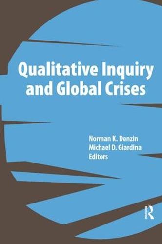 Qualitative Inquiry and Global Crises - International Congress of Qualitative Inquiry Series (Paperback)