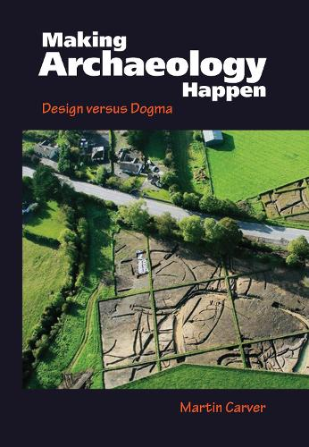 Making Archaeology Happen: Design versus Dogma (Hardback)