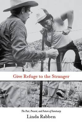 Give Refuge to the Stranger: The Past, Present, and Future of Sanctuary (Hardback)