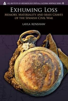 Exhuming Loss: Memory, Materiality and Mass Graves of the Spanish Civil War - UCL Institute of Archaeology Critical Cultural Heritage Series (Paperback)
