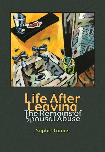 Life After Leaving: The Remains of Spousal Abuse - Writing Lives: Ethnographic Narratives (Hardback)