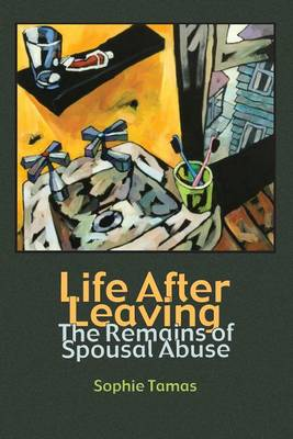 Life After Leaving: The Remains of Spousal Abuse - Writing Lives: Ethnographic Narratives (Paperback)