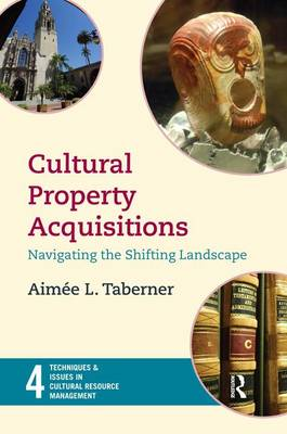 Cultural Property Acquisitions: Navigating the Shifting Landscape - Techniques & Issues in Cultural Resource Management (Hardback)