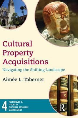 Cultural Property Acquisitions: Navigating the Shifting Landscape - Techniques & Issues in Cultural Resource Management (Paperback)