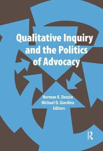 Qualitative Inquiry and the Politics of Advocacy - International Congress of Qualitative Inquiry Series (Hardback)