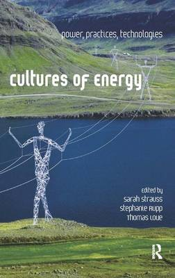 Cultures of Energy: Power, Practices, Technologies (Hardback)