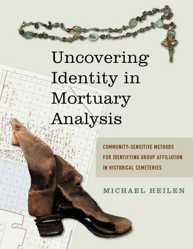 Uncovering Identity in Mortuary Analysis: Community-Sensitive Methods for Identifying Group Affiliation in Historical Cemeteries - Statistical Research, Inc. (Hardback)