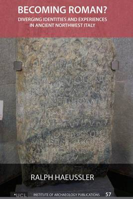 Becoming Roman?: Diverging Identities and Experiences in Ancient Northwest Italy - UCL Institute of Archaeology Publications (Hardback)