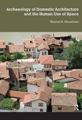 Archaeology of Domestic Architecture and the Human Use of Space (Hardback)