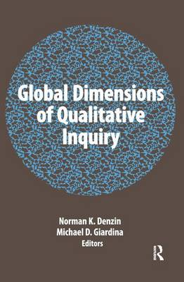 Global Dimensions of Qualitative Inquiry - International Congress of Qualitative Inquiry Series (Hardback)