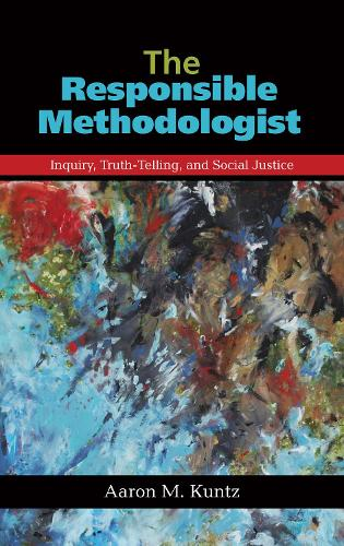 The Responsible Methodologist: Inquiry, Truth-Telling, and Social Justice (Hardback)