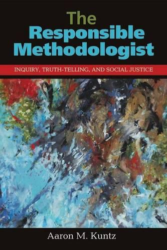 The Responsible Methodologist: Inquiry, Truth-Telling, and Social Justice (Paperback)