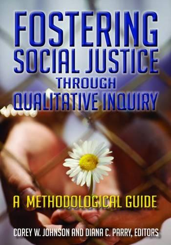 Fostering Social Justice through Qualitative Inquiry: A Methodological Guide (Paperback)