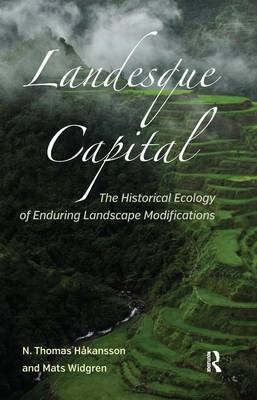 Landesque Capital: The Historical Ecology of Enduring Landscape Modifications - New Frontiers in Historical Ecology (Hardback)