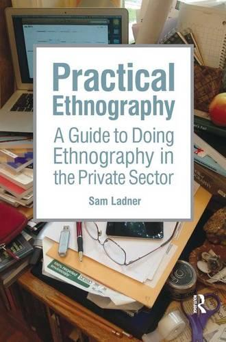 Practical Ethnography: A Guide to Doing Ethnography in the Private Sector (Paperback)