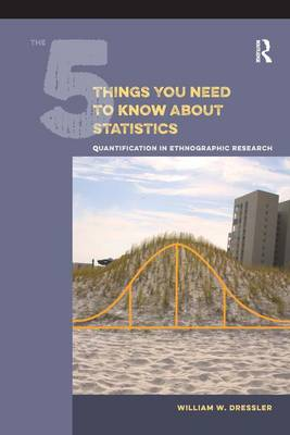 The 5 Things You Need to Know About Statistics: Quantification in Ethnographic Research (Hardback)