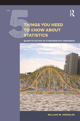 The 5 Things You Need to Know About Statistics: Quantification in Ethnographic Research (Paperback)