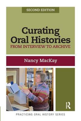 Curating Oral Histories: From Interview to Archive - Practicing Oral History (Paperback)