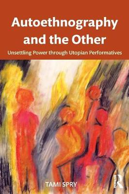 Autoethnography and the Other: Unsettling Power through Utopian Performatives - Qualitative Inquiry and Social Justice (Paperback)