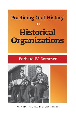Practicing Oral History in Historical Organizations - Practicing Oral History (Hardback)