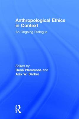 Anthropological Ethics in Context: An Ongoing Dialogue (Hardback)