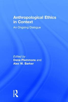 Anthropological Ethics in Context: An Ongoing Dialogue (Paperback)