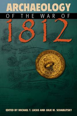 Archaeology of the War of 1812 (Hardback)