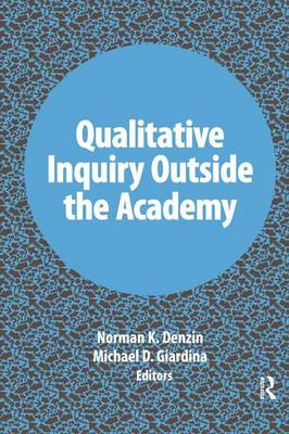 Qualitative Inquiry Outside the Academy - International Congress of Qualitative Inquiry Series (Hardback)