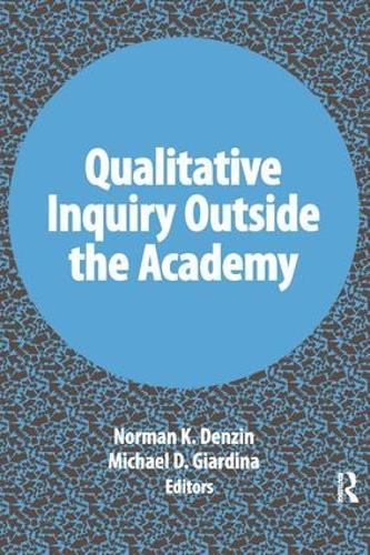 Qualitative Inquiry Outside the Academy - International Congress of Qualitative Inquiry Series (Paperback)