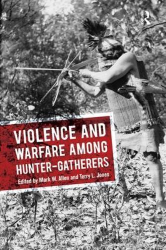 Violence and Warfare among Hunter-Gatherers (Paperback)