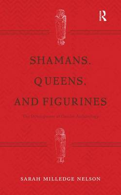Shamans, Queens, and Figurines: The Development of Gender Archaeology (Hardback)