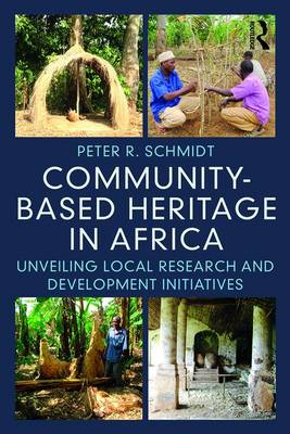 Community-based Heritage in Africa: Unveiling Local Research and Development Initiatives (Paperback)