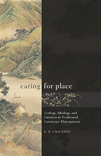 Caring for Place: Ecology, Ideology, and Emotion in Traditional Landscape Management (Hardback)