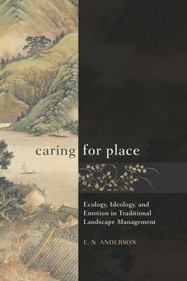 Caring for Place: Ecology, Ideology, and Emotion in Traditional Landscape Management (Paperback)