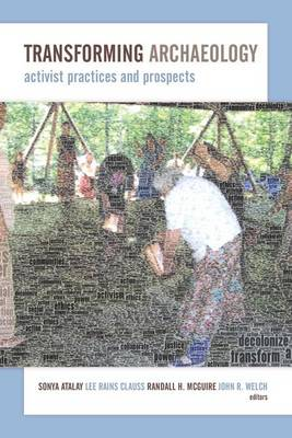 Transforming Archaeology: Activist Practices and Prospects (Paperback)