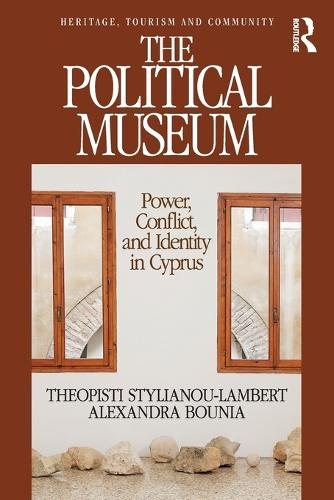 The Political Museum: Power, Conflict, and Identity in Cyprus - Heritage, Tourism, and Community (Paperback)