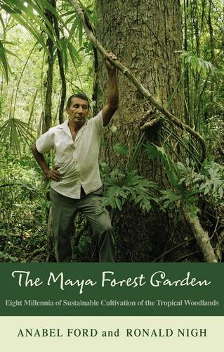 The Maya Forest Garden: Eight Millennia of Sustainable Cultivation of the Tropical Woodlands - New Frontiers in Historical Ecology (Paperback)