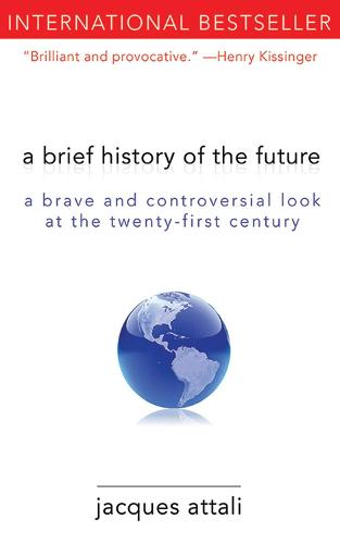 A Brief History of the Future: A Brave and Controversial Look at the Twenty-First Century (Paperback)
