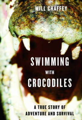 Swimming with Crocodiles: The True Story of a Young Man in Search of Meaning and Adventure Who Finds Himself in an Epic Struggle for Survival (Paperback)