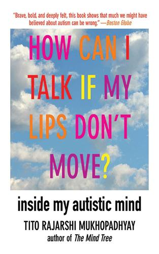 How Can I Talk If My Lips Don't Move?: Inside My Autistic Mind (Paperback)