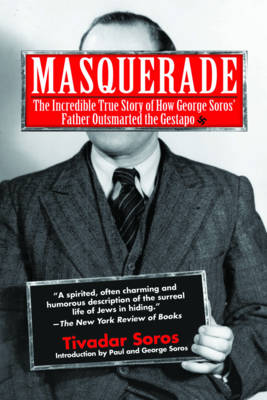 Masquerade: The Incredible True Story of How George Soros' Father Outsmarted the Gestapo (Paperback)