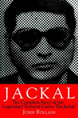 Jackal: The Complete Story of the Legendary Terrorist, Carlos the Jackal (Paperback)