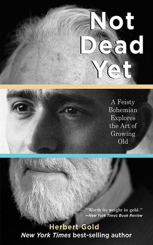 Not Dead Yet: A Feisty Bohemian Explores the Art of Growing Old (Paperback)