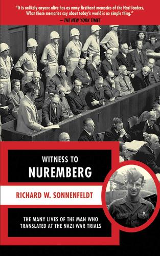 Witness to Nuremberg: The Many Lives of the Man who Translated at the Nazi War Trials (Paperback)