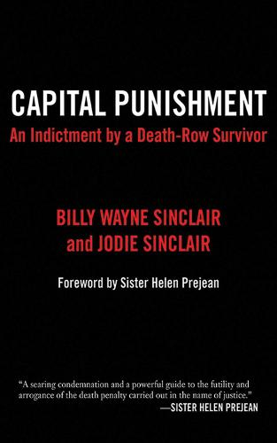 Capital Punishment: An Indictment by a Death-Row Survivor (Paperback)