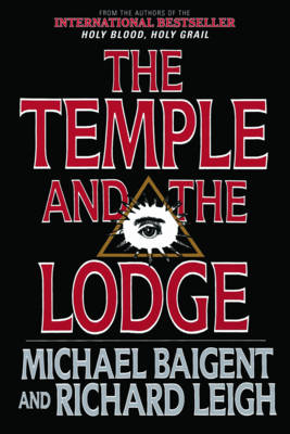 The Temple and the Lodge: The Strange and Fascinating History of the Knights Templar and the Freemasons (Paperback)