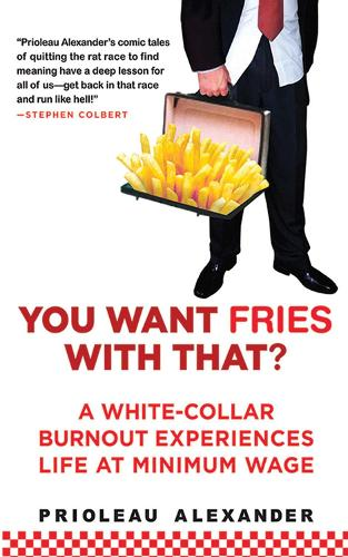 You Want Fries With That: A White-Collar Burnout Experiences Life at Minimum Wage (Paperback)