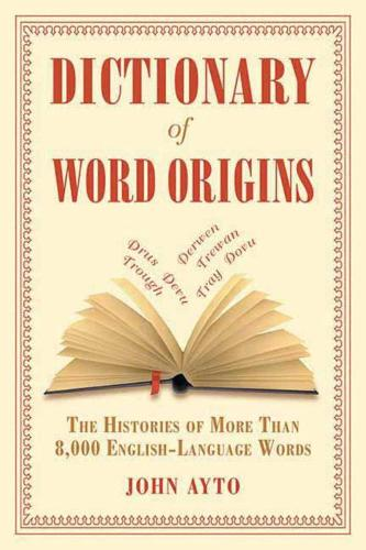 Dictionary of Word Origins: The Histories of More Than 8,000 English-Language Words (Paperback)