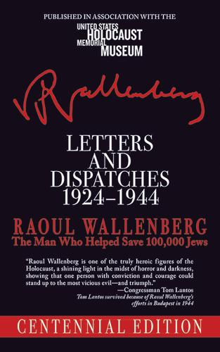 Letters and Dispatches 1924-1944: The Man Who Saved Over 100,000 Jews, Centennial Edition (Paperback)